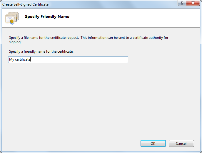 Type a friendly name for the certificate in the Specify a friendly name for the certificate box, and click OK